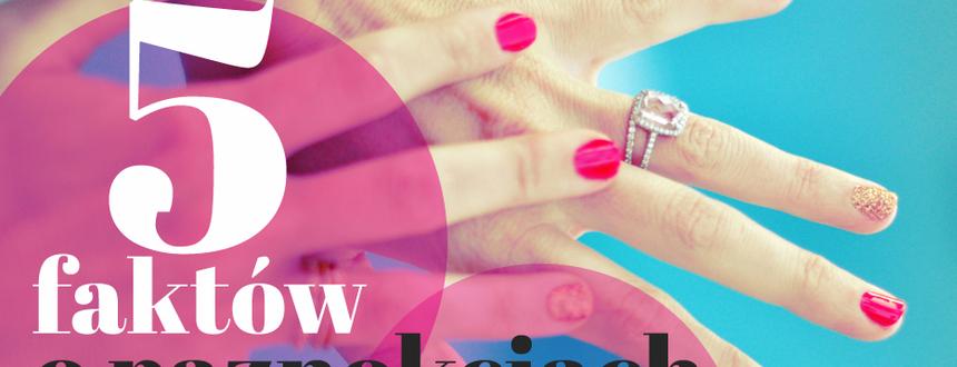 5 faktów o paznokciach, których nie znałaś!
